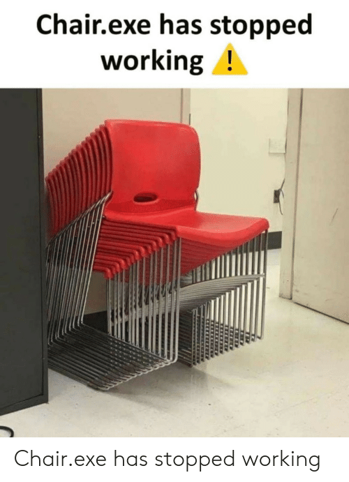 Chair, Working, and Exe Has Stopped Working: Chair.exe has stopped  working! Chair.exe has stopped working