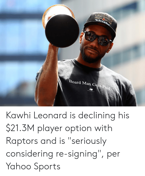 """Sports, Kawhi Leonard, and Best: Championsr  TORONTO  Best dhe  RA  Board Man Gets Paid Kawhi Leonard is declining his $21.3M player option with Raptors and is """"seriously considering re-signing"""", per Yahoo Sports"""