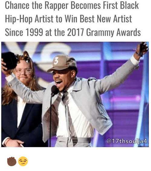 Chance the Rapper, Grammy Awards, and Grammys: Chance the Rapper Becomes First Black  Hip-Hop Artist to Win Best New Artist  Since 1999 at the 2017 Grammy Awards  17thsoulja4 ✊🏿😏