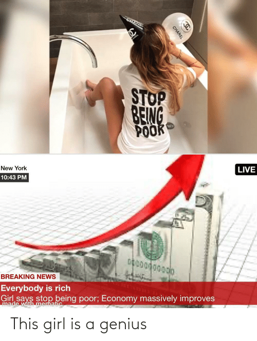 New York: CHANEI  STOP  BEING  POOK  LIVE  New York  10:43 PM  BREAKING NEWS  Everybody is rich  Girl says stop being poor; Economy massively improves  made with mematic  CHANEL This girl is a genius