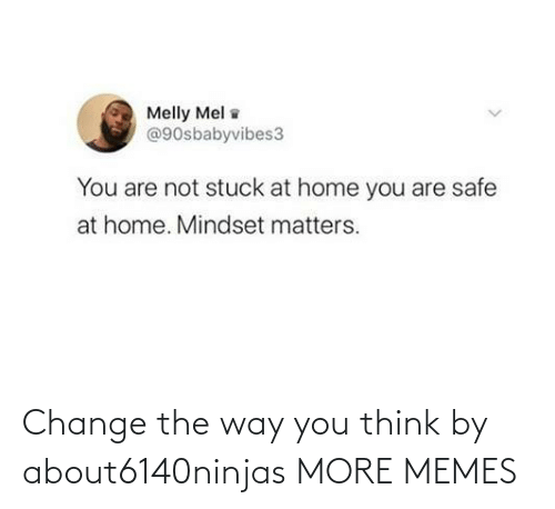 the way: Change the way you think by about6140ninjas MORE MEMES