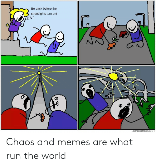 World: Chaos and memes are what run the world