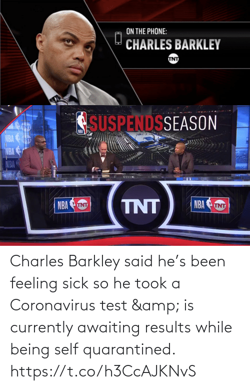 Being: Charles Barkley said he's been feeling sick so he took a Coronavirus test & is currently awaiting results while being self quarantined.    https://t.co/h3CcAJKNvS