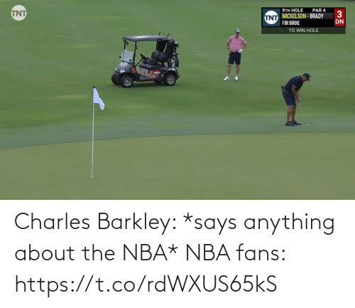anything: Charles Barkley: *says anything about the NBA*  NBA fans: https://t.co/rdWXUS65kS