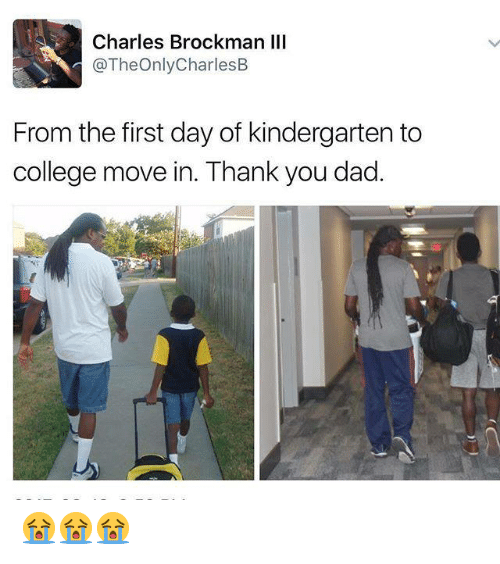 College, Dad, and Memes: Charles Brockman III  @TheOnlyCharlesB  From the first day of kindergarten to  college move in. Thank you dad. 😭😭😭