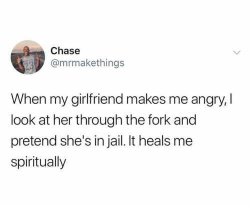 Jail, Chase, and Girlfriend: Chase  @mrmakethings  When my girlfriend makes me angry, I  look at her through the fork and  pretend she's in jail. It heals me  spiritually
