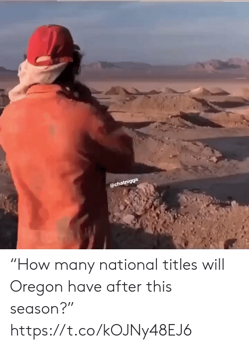 """National: @chatnigga """"How many national titles will Oregon have after this season?"""" https://t.co/kOJNy48EJ6"""