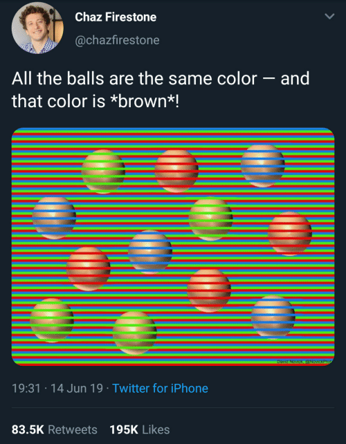 Chaz: Chaz Firestone  @chazfirestone  All the balls are the same color - and  that color is *brown*!  David Novick, @NovickProf  19:31 14 Jun 19 Twitter for iPhone  83.5K Retweets 195K Likes