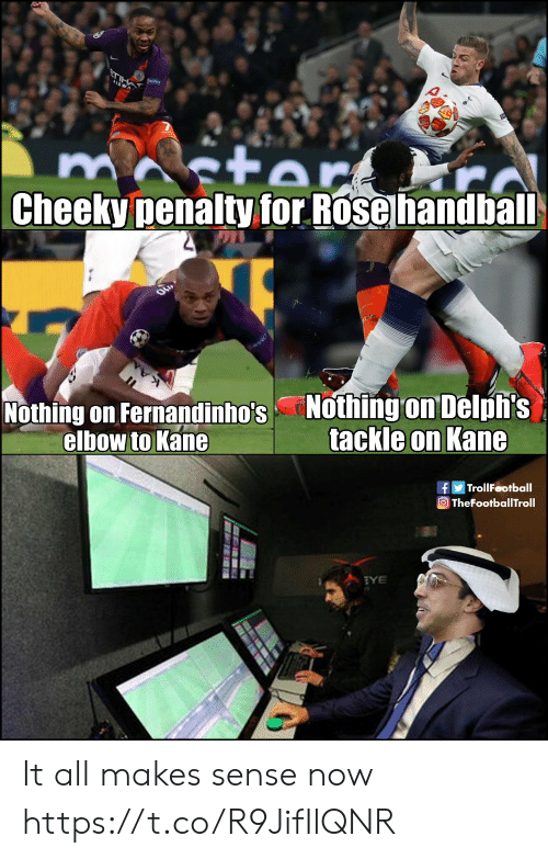 Football, Memes, and Troll: Cheeky penalty for Rose handbal  Nothing on Fernandinho's Nothing on Delpfi:s  elbow to Kane  tackle on KanG  f Troll Football  TheFootballTroll It all makes sense now https://t.co/R9JifIlQNR