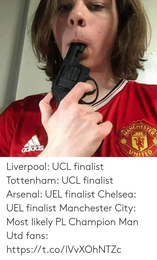 Man Utd Fans: CHEST  NITED Liverpool: UCL finalist Tottenham: UCL finalist  Arsenal: UEL finalist  Chelsea: UEL finalist Manchester City: Most likely PL Champion  Man Utd fans: https://t.co/lVvXOhNTZc