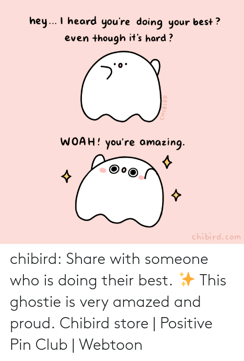 Very: chibird:  Share with someone who is doing their best. ✨ This ghostie is very amazed and proud.  Chibird store | Positive Pin Club | Webtoon