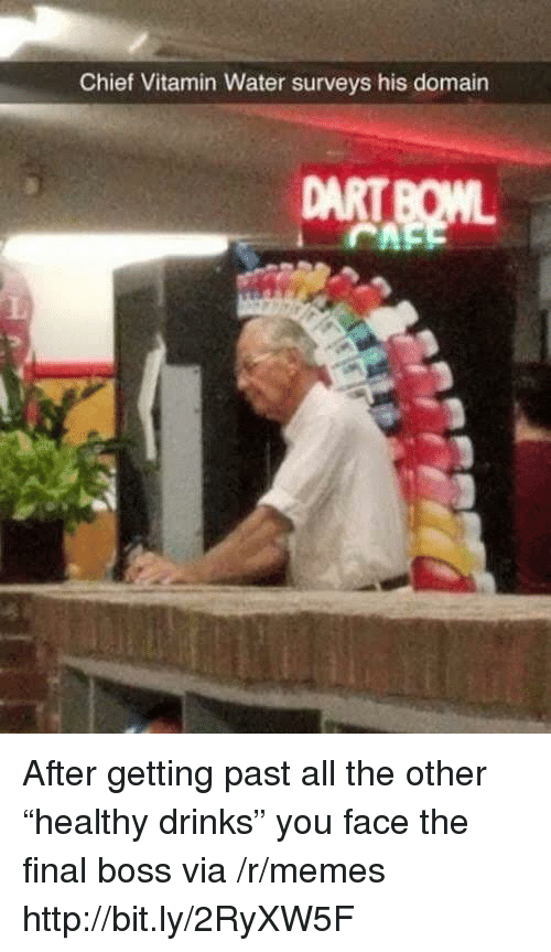 """Final Boss, Memes, and Http: Chief Vitamin Water surveys his domain After getting past all the other """"healthy drinks"""" you face the final boss via /r/memes http://bit.ly/2RyXW5F"""