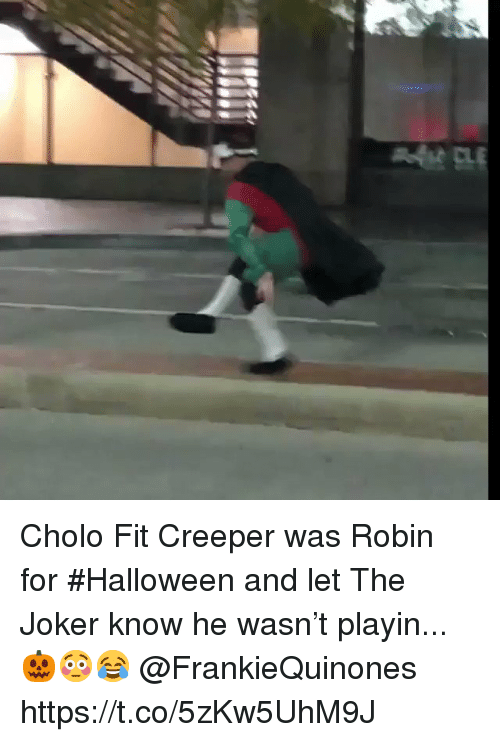 Cholo, Halloween, and Joker: Cholo Fit Creeper was Robin for #Halloween and let The Joker know he wasn't playin...🎃😳😂 @FrankieQuinones https://t.co/5zKw5UhM9J