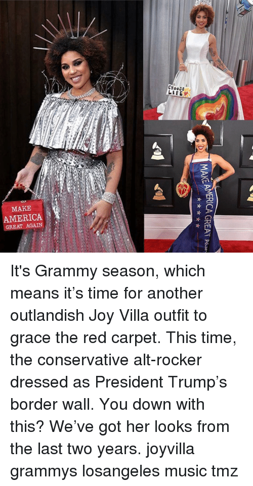 Grammys: CHOOSE  MAKE  AMERICA  GREAT AGAIN It's Grammy season, which means it's time for another outlandish Joy Villa outfit to grace the red carpet. This time, the conservative alt-rocker dressed as President Trump's border wall. You down with this? We've got her looks from the last two years. joyvilla grammys losangeles music tmz