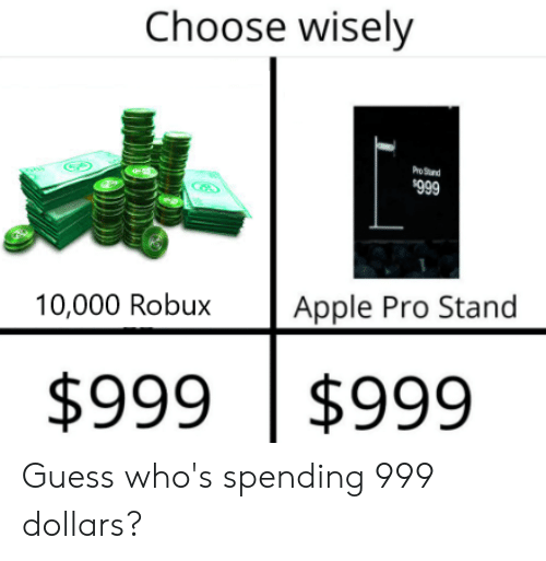 Choose Wisely PoSrd 999 10000 Robux Apple Pro Stand $999 $999 Guess