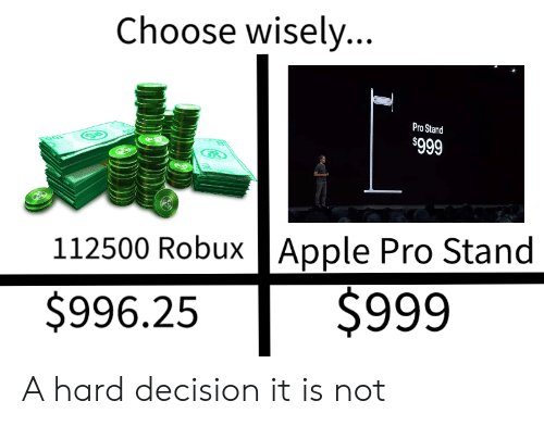 Choose Wisely Pro Stand $999 112500 Robux |Apple Pro Stand $999