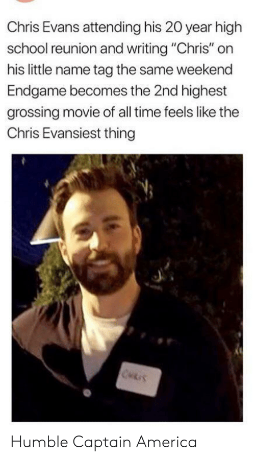 """reunion: Chris Evans attending his 20 year high  school reunion and writing """"Chris"""" on  his little name tag the same weekend  Endgame becomes the 2nd highest  grossing movie of all time feels like the  Chris Evansiest thing  CHRIS Humble Captain America"""