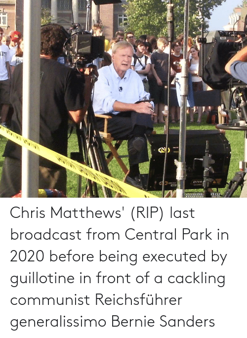 Bernie Sanders: Chris Matthews' (RIP) last broadcast from Central Park in 2020 before being executed by guillotine in front of a cackling communist Reichsführer generalissimo Bernie Sanders