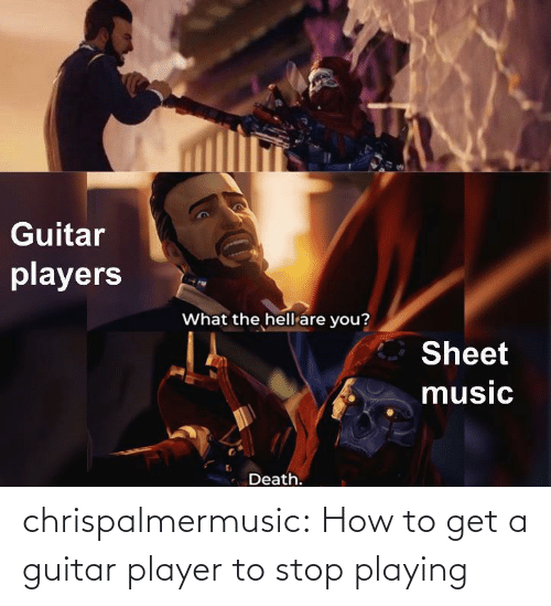 How To Get: chrispalmermusic:  How to get a guitar player to stop playing
