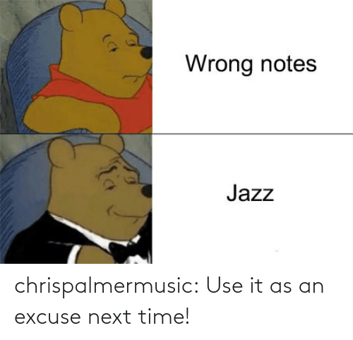 next: chrispalmermusic:  Use it as an excuse next time!