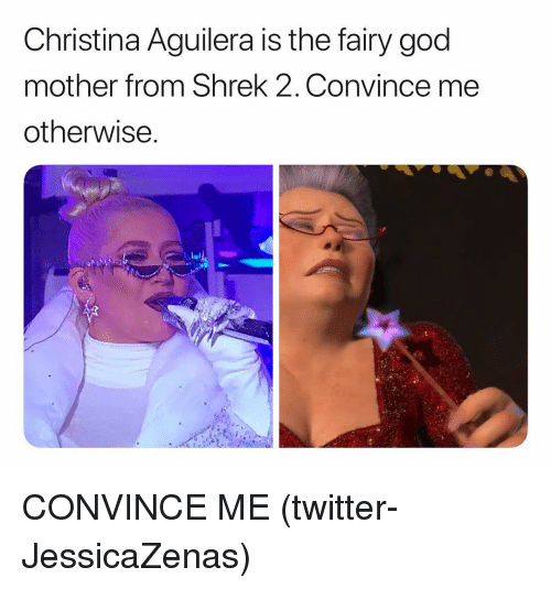 God, Shrek, and Twitter: Christina Aguilera is the fairy god  mother from Shrek 2, Convince me  otherwise CONVINCE ME (twitter-JessicaZenas)