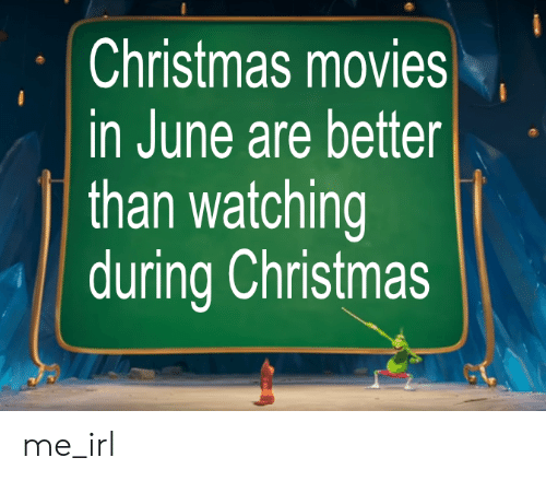 Christmas, Movies, and Irl: Christmas movies  in June are better  than watching  during Christmas me_irl