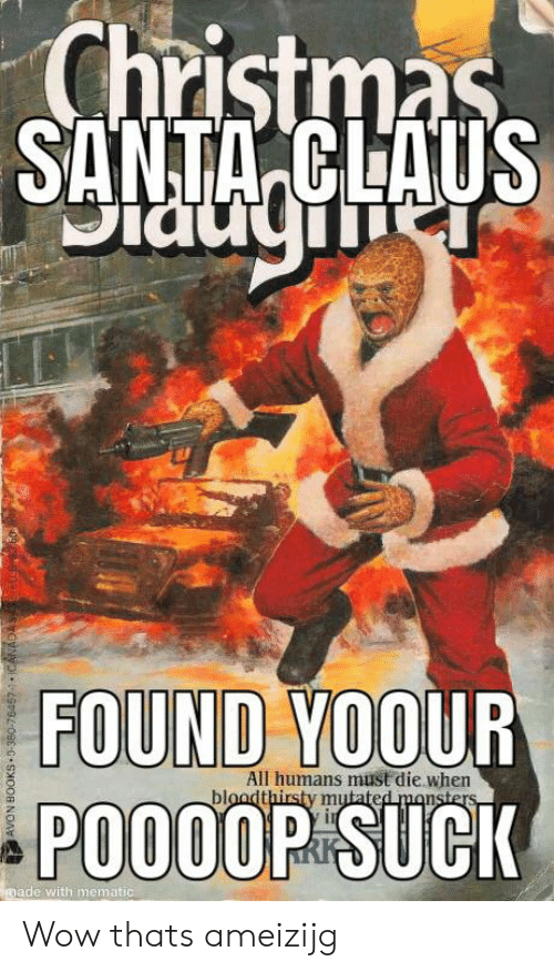 Avon, Books, and Christmas: Christmas  SANTA CLAUS  FOUND YOOUR  POO0OP SUCK  All humans miust die when  bloadthirsty mutated mansters  made with mematic  AVON BOOKS 0-380-76457-1. CANADAS Wow thats ameizijg