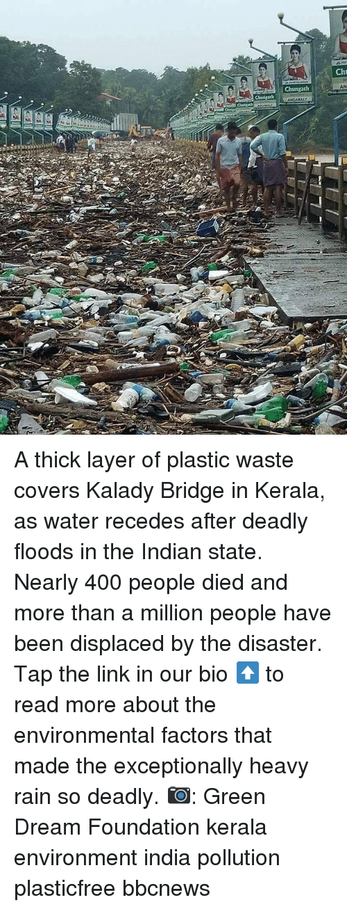 exceptionally: Cht  AN  Chungath A thick layer of plastic waste covers Kalady Bridge in Kerala, as water recedes after deadly floods in the Indian state. Nearly 400 people died and more than a million people have been displaced by the disaster. Tap the link in our bio ⬆️ to read more about the environmental factors that made the exceptionally heavy rain so deadly. 📷: Green Dream Foundation kerala environment india pollution plasticfree bbcnews