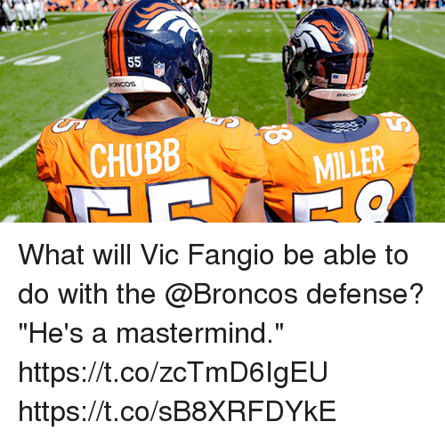 "Memes, Broncos, and 🤖: CHUBB  MILLER What will Vic Fangio be able to do with the @Broncos defense?  ""He's a mastermind."" https://t.co/zcTmD6IgEU https://t.co/sB8XRFDYkE"