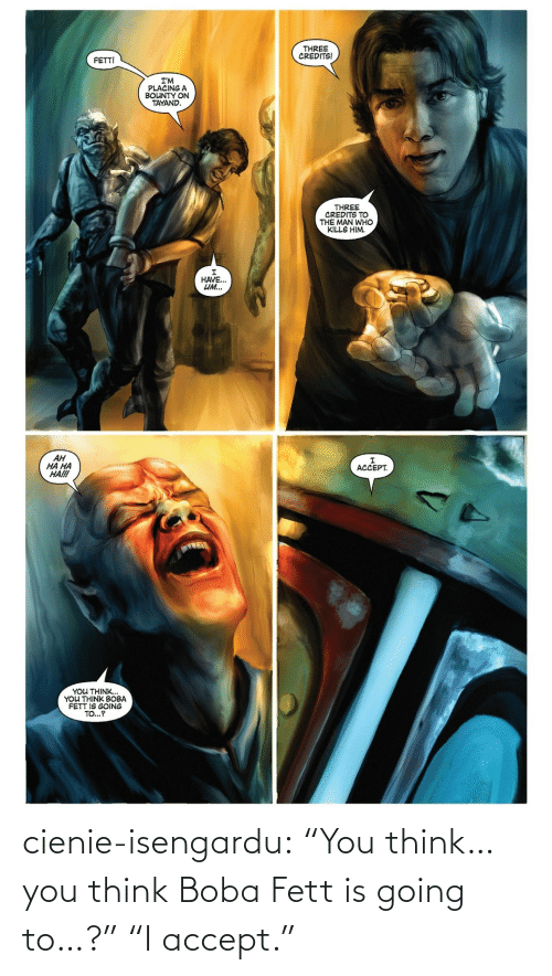 """Going: cienie-isengardu: """"You think… you think Boba Fett is going to…?"""" """"I accept."""""""