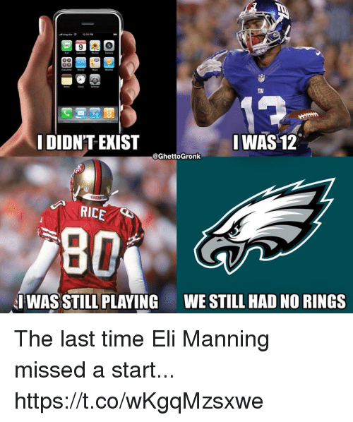 Eli Manning, Time, and Rice: cing ? 12.34 PM  I DIDN'T EXIST  WAS 12  @GhettoGronk  49E  RICE  IWAS STILL PLAYING  WE STILL HAD NO RINGS The last time Eli Manning missed a start... https://t.co/wKgqMzsxwe