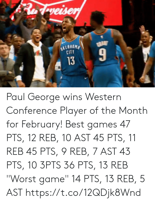 """Best Games: CITY  13 Paul George wins Western Conference Player of the Month for February!  Best games 47 PTS, 12 REB, 10 AST 45 PTS, 11 REB 45 PTS, 9 REB, 7 AST 43 PTS, 10 3PTS 36 PTS, 13 REB  """"Worst game"""" 14 PTS, 13 REB, 5 AST    https://t.co/12QDjk8Wnd"""