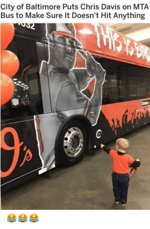 Mlb, Baltimore, and Davis: City of Baltimore Puts Chris Davis on MTA  Bus to Make Sure It Doesn't Hit Anything 😂😂😂