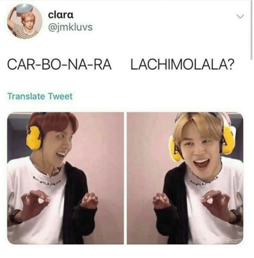 Translate, Car, and Tweet: clara  @jmkluvs  CAR-BO-NA-RA LACHIMOLALA?  Translate Tweet  Dexat