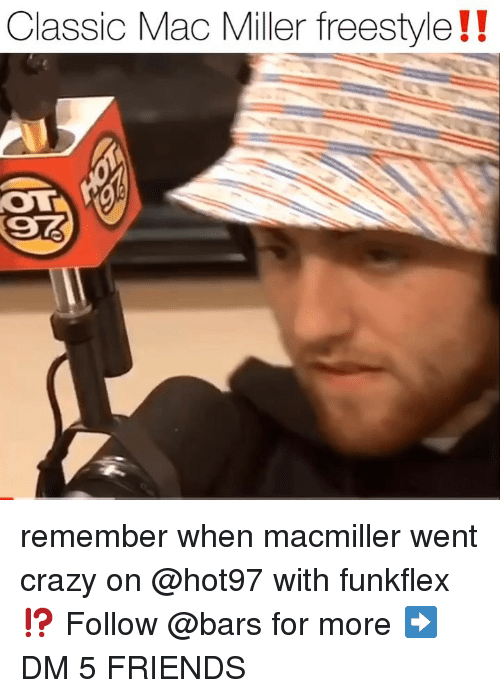 Crazy, Friends, and Mac Miller: Classic Mac Miller freestyle!! remember when macmiller went crazy on @hot97 with funkflex ⁉️ Follow @bars for more ➡️ DM 5 FRIENDS