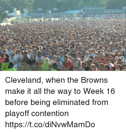 Sports, Browns, and Cleveland: Cleveland, when the Browns make it all the way to Week 16 before being eliminated from playoff contention https://t.co/diNvwMamDo