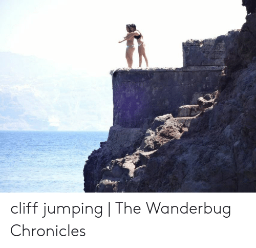 Jumping Off A Cliff Meme: cliff jumping | The Wanderbug Chronicles
