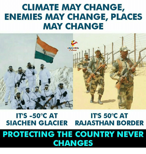 glacier: CLIMATE MAY CHANGE  ENEMIES MAY CHANGE, PLACES  MAY CHANGE  HING  İT'S-50°C AT  ITS 50°C AT  SIACHEN GLACIER RAJASTHAN BORDER  PROTECTING THE COUNTRY NEVER  CHANGES