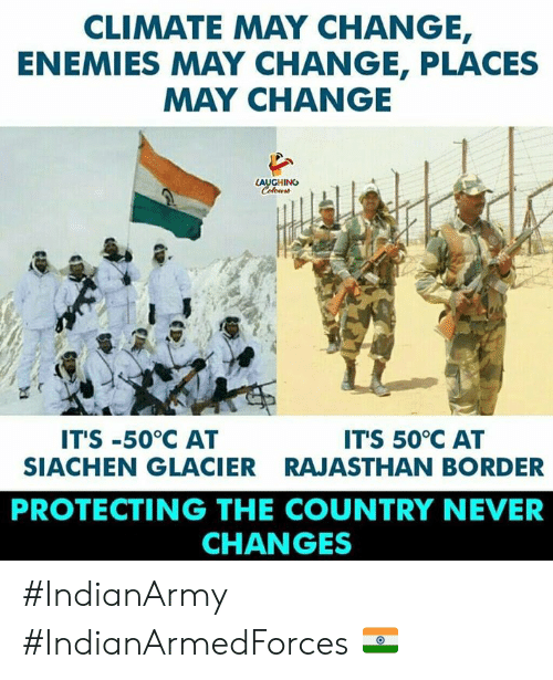 glacier: CLIMATE MAY CHANGE  ENEMIES MAY CHANGE, PLACES  MAY CHANGE  LAUGHING  IT'S -50°C AT  SIACHEN GLACIER  ITS 50 C AT  RAJASTHAN BORDER  PROTECTING THE COUNTRY NEVER  CHANGES #IndianArmy  #IndianArmedForces 🇮🇳