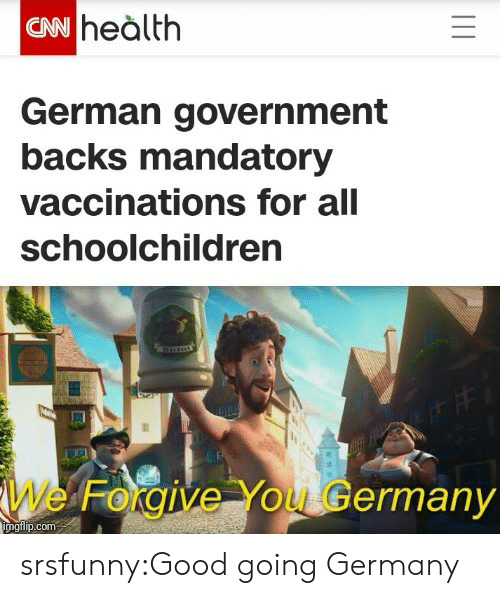 Tumblr, Blog, and Germany: CN heàlth  German government  backs mandatory  vaccinations for all  schoolchildren  We Forgive You Germany  imgilip.com srsfunny:Good going Germany