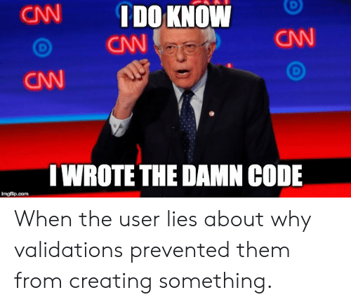 cnn.com, Com, and Code: CN  I DO KNOW  CN  CNN  CNN  IWROTE THE DAMN CODE  imgfip.com When the user lies about why validations prevented them from creating something.