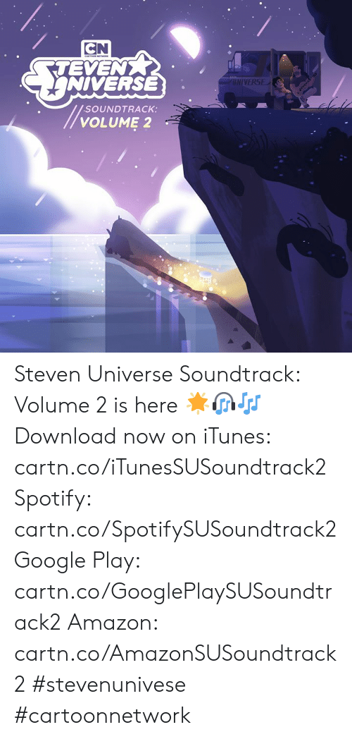 Steven Universe: CN  TEVEN  NIVERSE  UNIVERSE  SOUNDTRACK:  VOLUME 2 Steven Universe Soundtrack: Volume 2 is here 🌟🎧🎶  Download now on iTunes: cartn.co/iTunesSUSoundtrack2  Spotify: cartn.co/SpotifySUSoundtrack2  Google Play: cartn.co/GooglePlaySUSoundtrack2  Amazon: cartn.co/AmazonSUSoundtrack2  #stevenunivese #cartoonnetwork