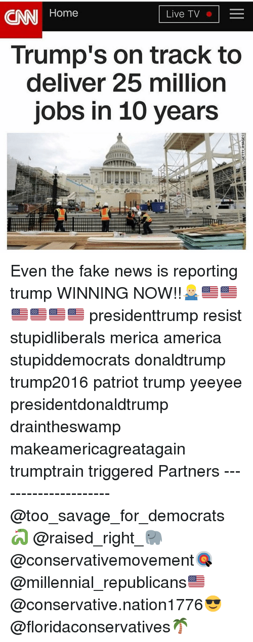 Yeeyee: CNN Home  Live TV  Trump's on track to  deliver 25 million  jobs in 10 years Even the fake news is reporting trump WINNING NOW!!🤷🏼‍♂️🇺🇸🇺🇸🇺🇸🇺🇸🇺🇸🇺🇸 presidenttrump resist stupidliberals merica america stupiddemocrats donaldtrump trump2016 patriot trump yeeyee presidentdonaldtrump draintheswamp makeamericagreatagain trumptrain triggered Partners --------------------- @too_savage_for_democrats🐍 @raised_right_🐘 @conservativemovement🎯 @millennial_republicans🇺🇸 @conservative.nation1776😎 @floridaconservatives🌴