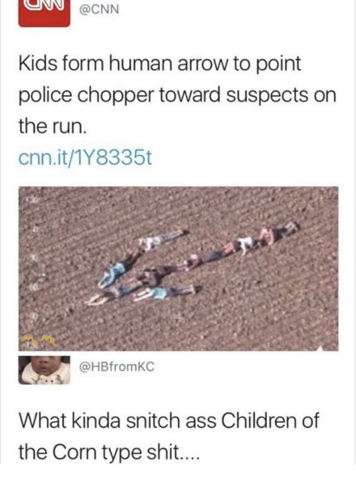 Ass, Children, and cnn.com: @CNN  Kids form human arrow to point  police chopper toward suspects on  the run.  cnn.it/1Y8335t  @HBfromKC  What kinda snitch ass Children of  the Corn type shit....