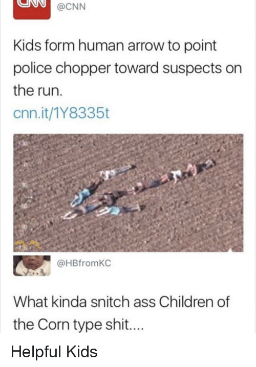 Ass, Children, and cnn.com: @CNN  Kids form human arrow to point  police chopper toward suspects on  the run.  cnn.it/1Y8335t  @HBfromKC  What kinda snitch ass Children of  the Corn type shit.... Helpful Kids