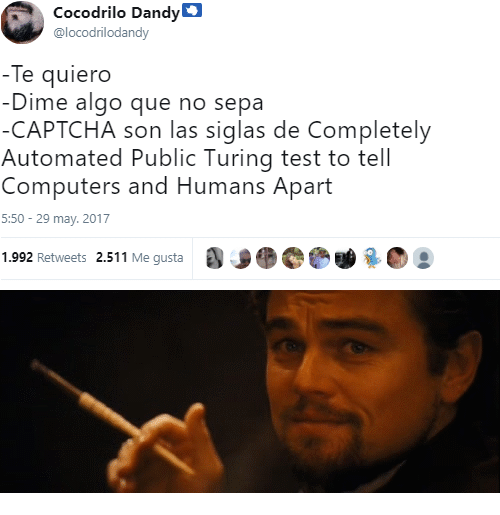 Computers, Test, and Me Gusta: Cocodrilo DandyD  @locodrilodandy  -Te quiero  -Dime algo que no sepa  CAPTCHA son las siglas de Completely  Automated Public Turing test to tell  Computers and Humans Apart  5:50 29 may. 2017  1.992 Retweets 2.511 Me gusta 00