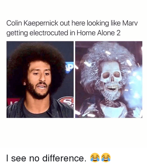 Home Alone 2: Colin Kaepernick out here looking like Marv  getting electrocuted in Home Alone 2 I see no difference. 😂😂