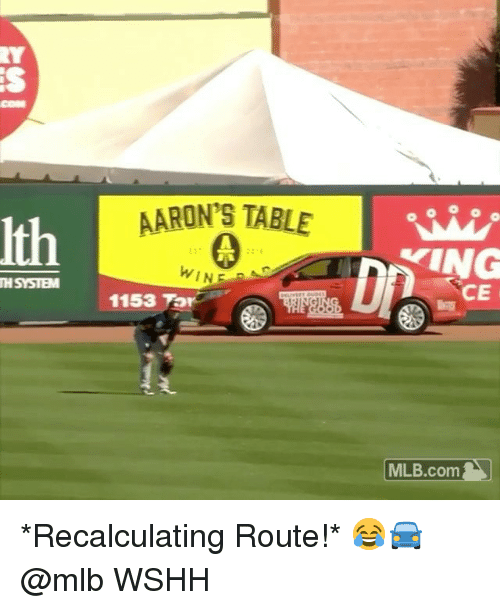 aarons: COM  AARON'S TABLE  Ith  WINE  TH SYSTEM  CE  1153 Tor  | MLB.com | *Recalculating Route!* 😂🚘 @mlb WSHH