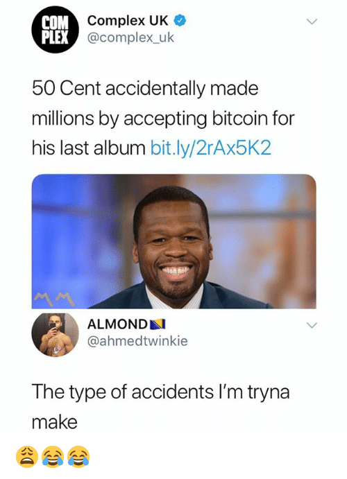 50 Cent, Complex, and Plex: COM  PLEX  Complex UK  @complex_uk  50 Cent accidentally made  millions by accepting bitcoin for  his last album bit.ly/2rAx5K2  ALMOND  @ahmedtwinkie  The type of accidents I'm tryma  make 😩😂😂