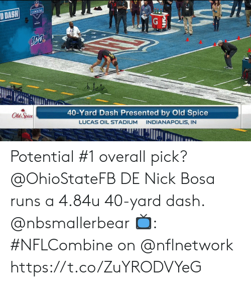 Memes, Indianapolis, and Nick: COMBINE  40-Yard Dash Presented by Old Spice  LUCAS OIL STADIUM INDIANAPOLIS, IN  Old Spice Potential #1 overall pick?  @OhioStateFB DE Nick Bosa runs a 4.84u 40-yard dash. @nbsmallerbear  📺: #NFLCombine on @nflnetwork https://t.co/ZuYRODVYeG